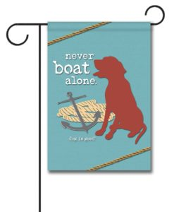 Never Boat Alone - Garden Flag - 12.5'' x 18''