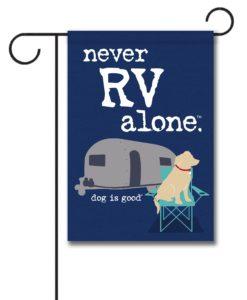 Never RV Alone - Garden Flag - 12.5'' x 18''