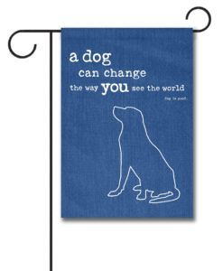 A Dog Can Change The Way You See The World   Garden Flag   12.5u0027