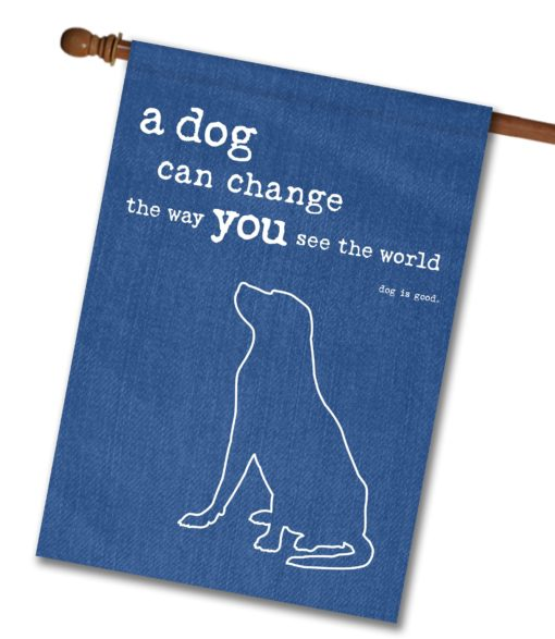 A Dog Can Change the Way You See the World - House Flag - 28'' x 40''