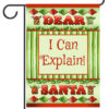 Dear Santa I Can Explain - Garden Flag - 12.5'' x 18''