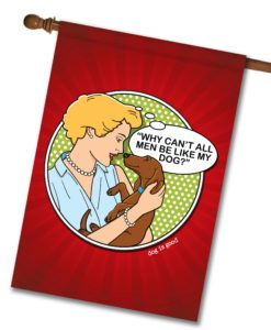 Men Be Like My Dog - House Flag - 28'' x 40''