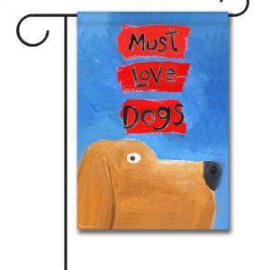 Must Love Dogs- Garden Flag - 12.5'' x 18''