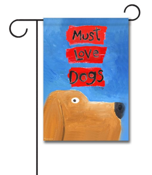 Must Love Dogs- Garden Flag - 12.5'' x 18''