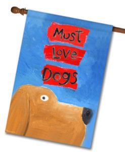 Must Love Dogs- House Flag - 28'' x 40''