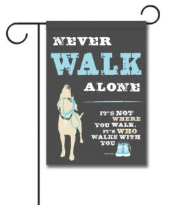 Never Walk Alone - Garden Flag - 12.5'' x 18''