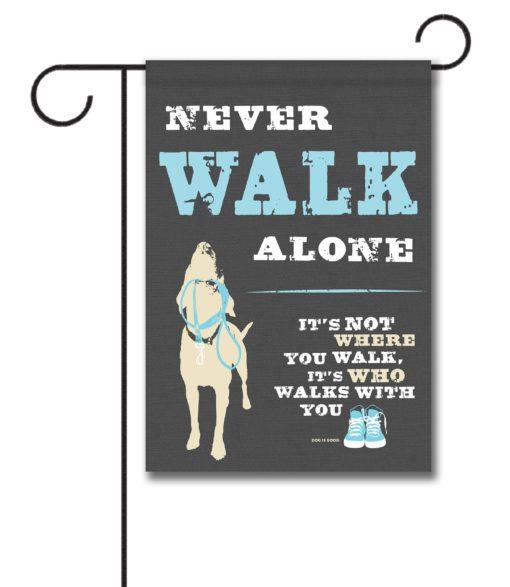 Never Walk Alone - Garden Flag - 12.5'' x 18''