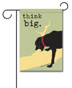 Think Big - Garden Flag - 12.5'' x 18''