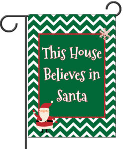 This House Believes in Santa - Garden Flag - 12.5'' x 18''