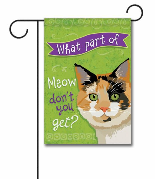 What Part of Meow Tortie Cat- Garden Flag - 12.5'' x 18''