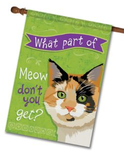 What Part of Meow Tortie Cat- House Flag - 28'' x 40''