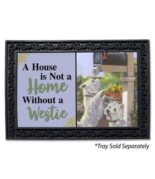 West Highland Terrier We Got Mail House Not a Home Doormat