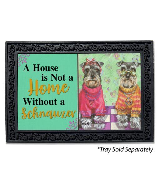 Schnauzer Love & Peace House Not a Home Doormat